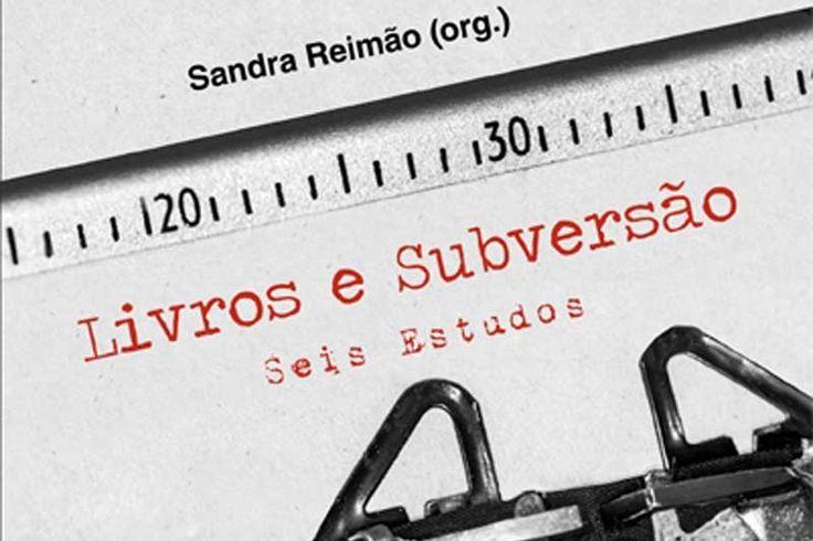 """Coletânea """"Livros e subversão: seis estudos"""" reúne artigos produzidos pelo Grupo de Pesquisa Censura a Livros e Ditadura Militar no Brasil, da USP"""