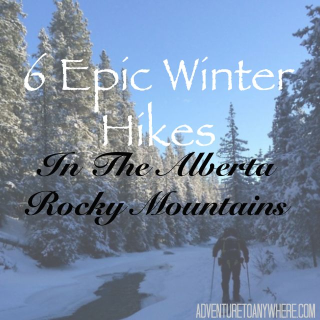 6 Epic Winter Hikes in the Alberta Rocky Mountains - From Wintery Nature Walks to Snowshoe Treks in and around Banff National Park, Canmore and Kananaskis | adventuretoanywhere.com