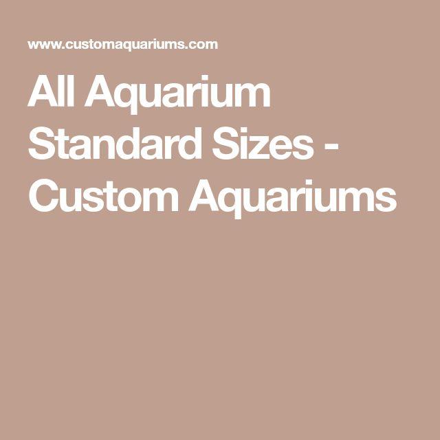 All Aquarium Standard Sizes - Custom Aquariums