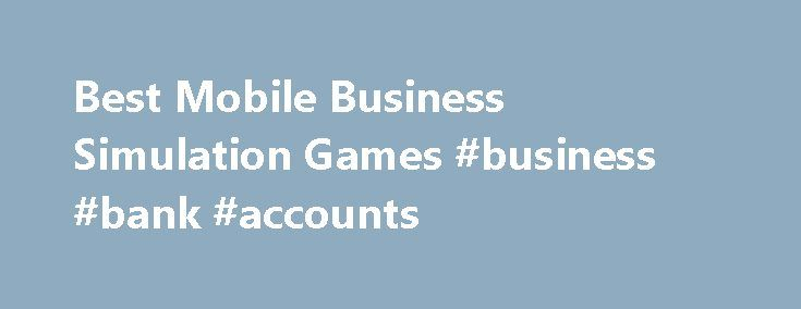 Best Mobile Business Simulation Games #business #bank #accounts http://busines.remmont.com/best-mobile-business-simulation-games-business-bank-accounts/  #business simulation games # Best Mobile Business Simulation Games Best Mobile Business Simulation Games Picture 1 of 14 The mobile gaming revolution has brought just about every gaming genre — from first person shooters to war games and empire builders — to our smartphones and tablets. But not all games are about battle and conflict, […]