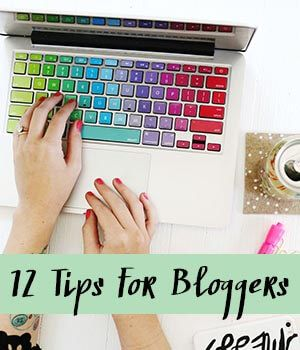 12 Tips for Bloggers