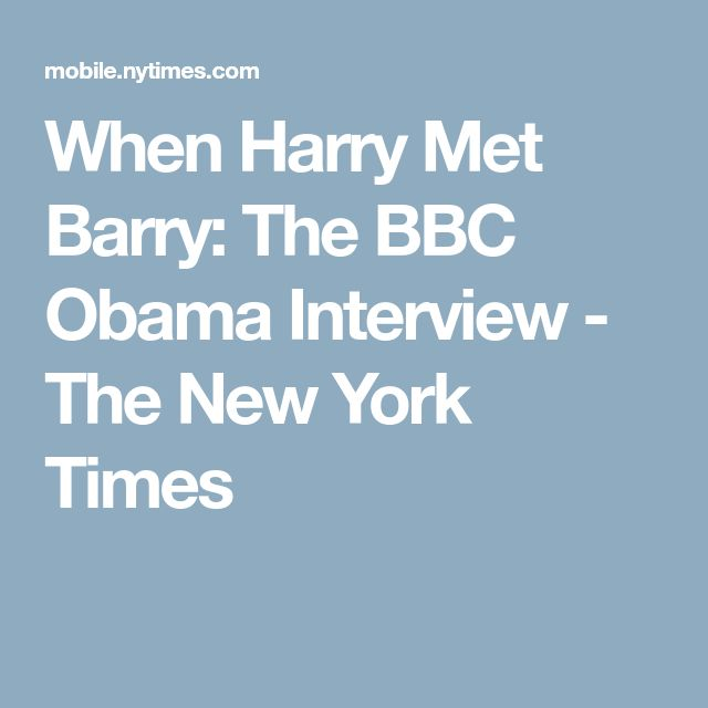 When Harry Met Barry: The BBC Obama Interview - The New York Times