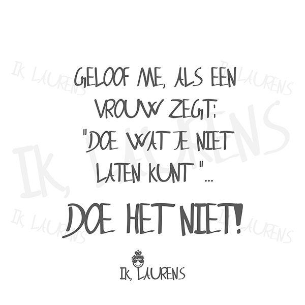 5. Doe het niet! Ik, Laurens. #humor #quotes #teksten #Nederlands #man #vrouw #relatie #huwelijk