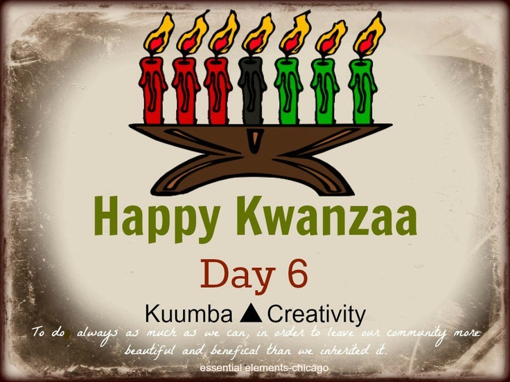Kuumba.  Day 6 of Kwanzaa.  Get your 'creativity' on!