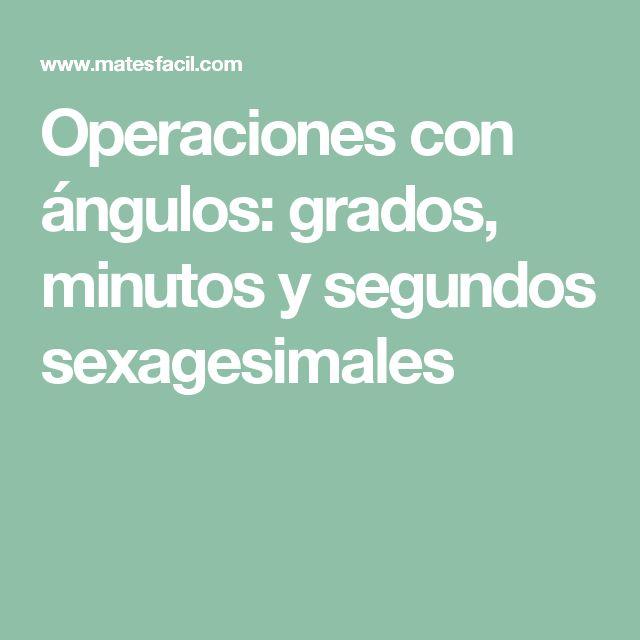 Operaciones con ángulos: grados, minutos y segundos sexagesimales