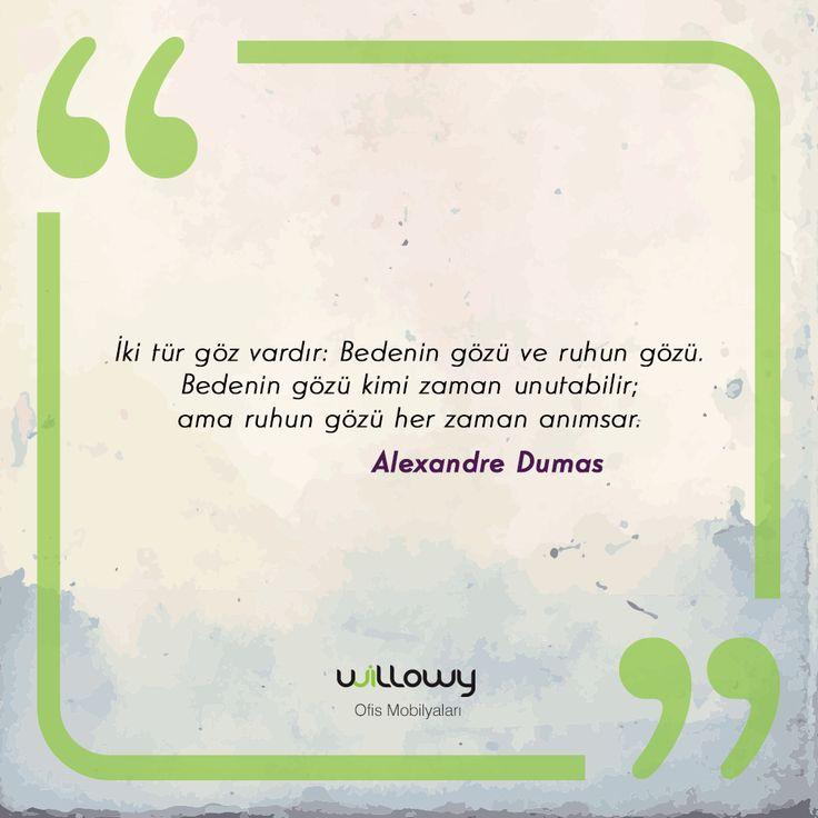 """""""İki tür göz vardır: Bedenin gözü ve ruhun gözü. Bedenin gözü kimi zaman unutabilir; ama ruhun gözü her zaman anımsar. """" -Alexandre Dumas  #willowy #ofis #mobilya #proje #göz #bedengözü #ruhungözü #beden #ruh #edebiyat #AlexandreDumas #fransız #yazar #100klasik #zaman #anımsamak"""