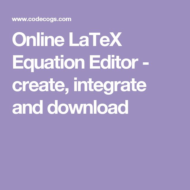 Online LaTeX Equation Editor - create, integrate and download
