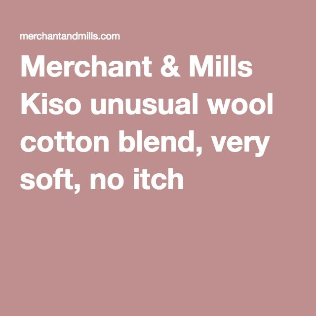 Merchant & Mills Kiso unusual wool cotton blend, very soft, no itch