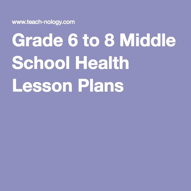 Grade 6 to 8 Middle School Health Lesson Plans   My 8th grade health would get a lot from this....  Becky