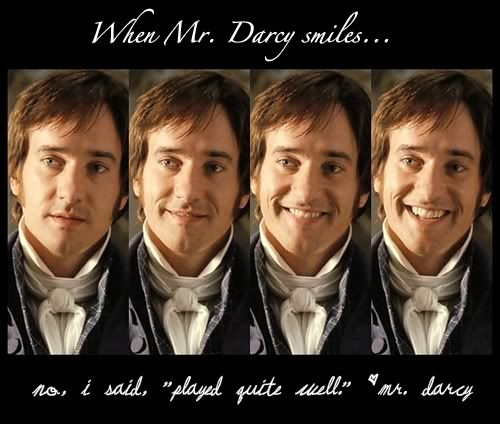 I loved this scene in the movie--it was the only time he smiled! ...Pride and Prejudice