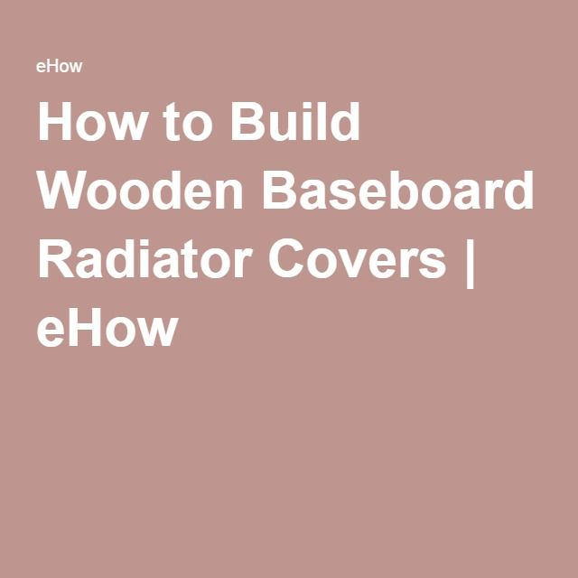 How to Build Wooden Baseboard Radiator Covers | eHow