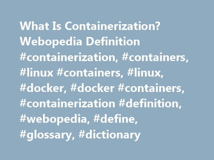 What Is Containerization? Webopedia Definition #containerization, #containers, #linux #containers, #linux, #docker, #docker #containers, #containerization #definition, #webopedia, #define, #glossary, #dictionary http://alabama.nef2.com/what-is-containerization-webopedia-definition-containerization-containers-linux-containers-linux-docker-docker-containers-containerization-definition-webopedia-define-glossary/  # containerization Related Terms Containerization is a lightweight alternative to…