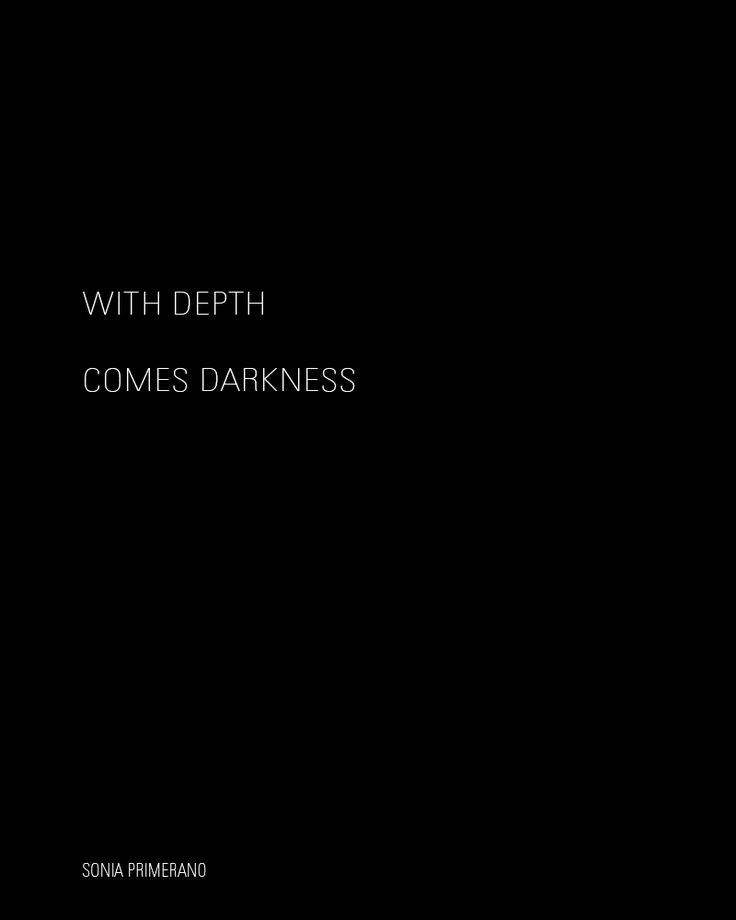 With depth comes darkness.  So, if you yearn and seek a life of depth, a life of meaning, you need to be willing to nurture the darkest parts of yourself. Healing only comes from all of the things hidden beneath the earth of your soul. It's where things begin to sprout. (Sonia Primerano)