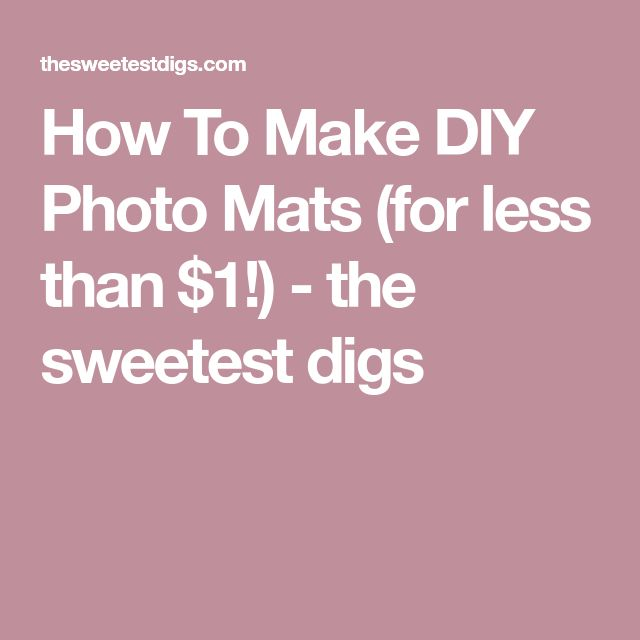 How To Make DIY Photo Mats (for less than $1!) - the sweetest digs