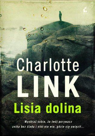 """Charlotte Link, """"Lisia dolina"""", przeł. Dariusz Guzik, Sonia Draga, Katowice 2013. 483 strony"""