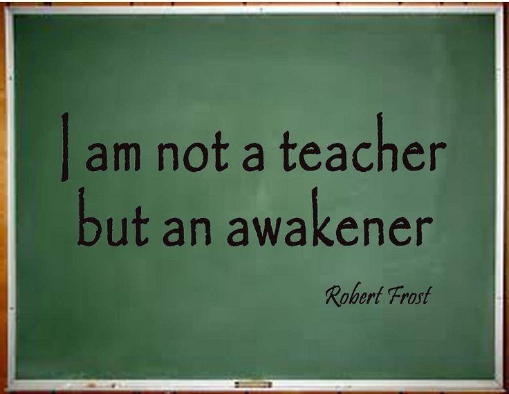 """Robert Frost Quotes: """"I Am Not A Teacher But An Awakener."""""""