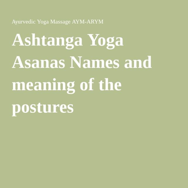 Ashtanga Yoga Asanas Names and meaning of the postures