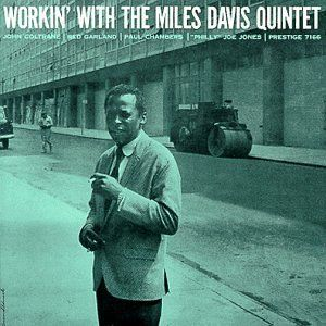 Workin' with the Miles Davis Quintet   (tenor saxophone John Coltrane, pianist Red Garland, bassist Paul Chambers, and drummer Philly Joe Jones).