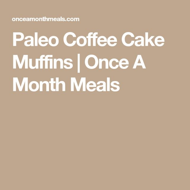 Paleo Coffee Cake Muffins | Once A Month Meals