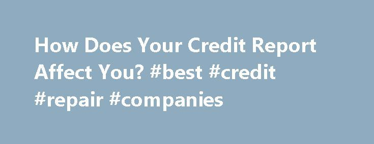 How Does Your Credit Report Affect You? #best #credit #repair #companies http://england.remmont.com/how-does-your-credit-report-affect-you-best-credit-repair-companies/  #credit report australia # How Does Your Credit Report Affect You? What Is A Credit Report? A Credit Report is a record of selected bits of personal information that creditors use to assess the credit worthiness of an individual. Different countries have different rules as to what can and cannot be listed inside someone's…