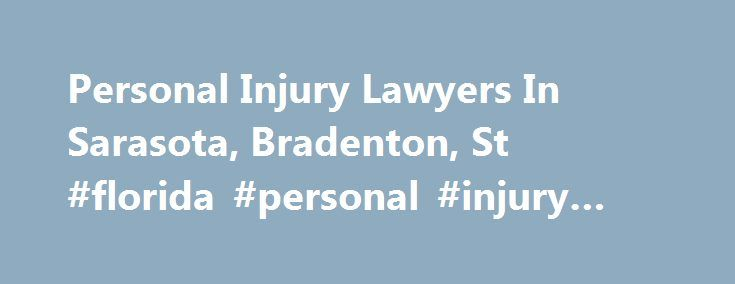 Personal Injury Lawyers In Sarasota, Bradenton, St #florida #personal #injury #lawyer http://fiji.nef2.com/personal-injury-lawyers-in-sarasota-bradenton-st-florida-personal-injury-lawyer/  Personal Injury Lawyers Serving: Sarasota, Bradenton, St. Petersburg And All Of Southwest Florida Law Offices throughout the Southwest Florida The personal injury law firm of Shapiro, Goldman, Babboni Fernandez Walsh has full-service office locations in Sarasota, Bradenton, St. Petersburg, Venice…