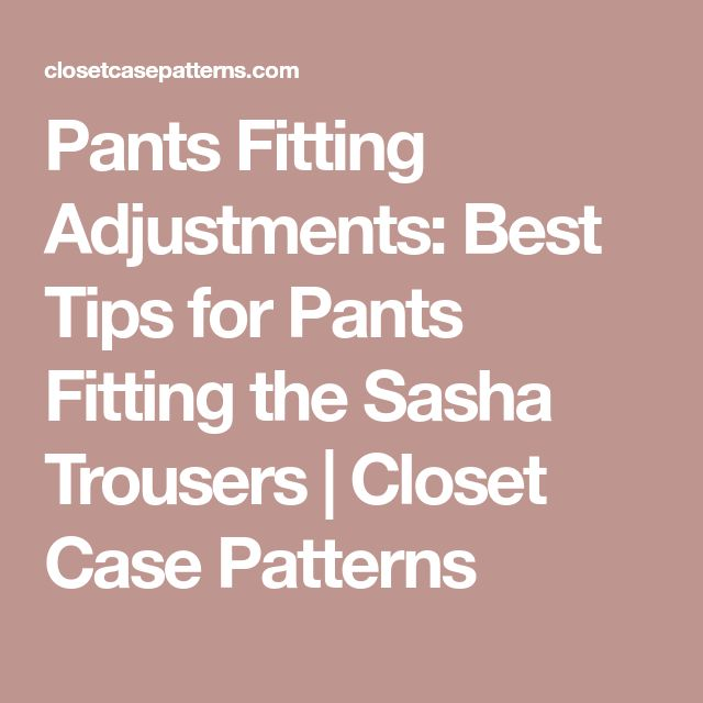 Pants Fitting Adjustments: Best Tips for Pants Fitting the Sasha Trousers | Closet Case Patterns