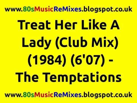 Treat Her Like A Lady (Club Mix) - The Temptations | 80s Club Mixes | 80s Club Music | 80s Dance Mix - YouTube