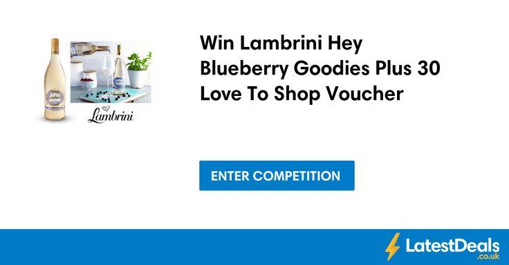 Win Lambrini Hey Blueberry Goodies Plus 30 Love To Shop Voucher