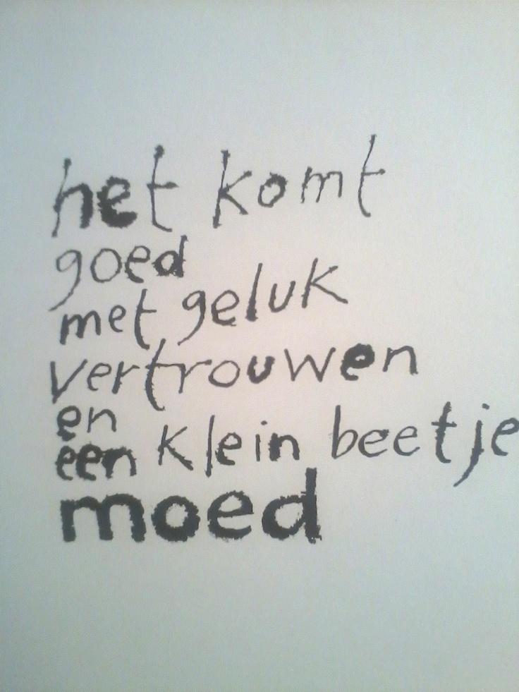 Het komt goed met #geluk #vertrouwen en een klein beetje #moed. (Dutch) #quote #wordstoliveby (Uit: Wouter Stips 'Ongeveer zoveel hou ik van jou'.)