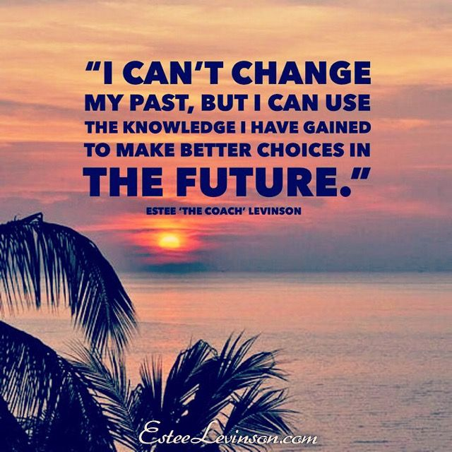 Use The Lessons From The Past To Help For The Future Life Is A Series Of Lessons Some Good Some Bad But Even The Bad Can Be Used Positively