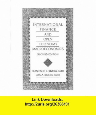 International Finance and Open Economy Macroeconomics (2nd Edition) (9780024005816) Francisco L. Rivera-Batiz, Luis A. Rivera-Batiz , ISBN-10: 0024005819  , ISBN-13: 978-0024005816 ,  , tutorials , pdf , ebook , torrent , downloads , rapidshare , filesonic , hotfile , megaupload , fileserve