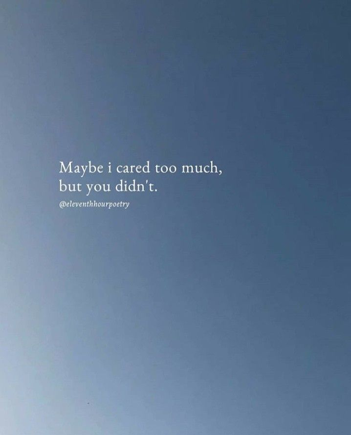 Pin By Happy Loner On Quotes I Care Too Much Caring Too Much I Care