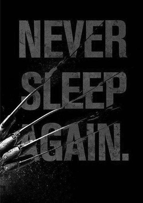Never sleep again.