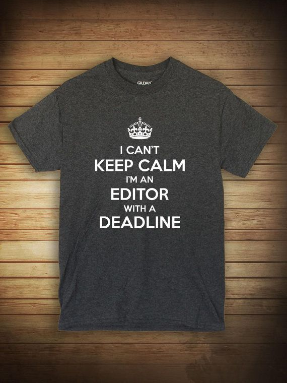 I Can't Keep Calm I'm An Editor With A Deadline • via UncensoredShirts