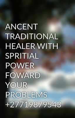 "Read ""ANCENT TRADITIONAL HEALER WITH SPRITIAL POWER FOWARD YOUR PROBLEMS +27719879543"" #wattpad #spiritual"