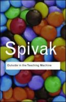 Outside in the teaching machine / Gayatri Chakravorty Spivak.
