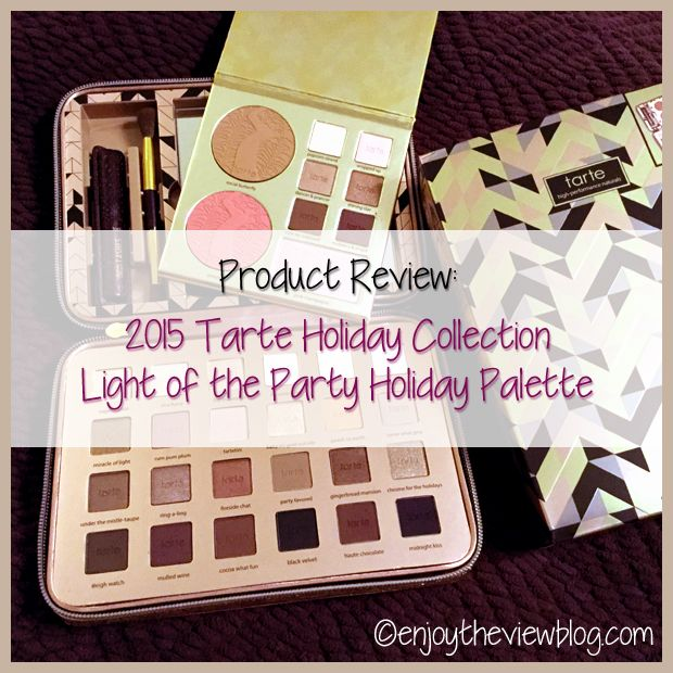 """{enjoy the view}: Product Review: 2015 Tarte """"Light of the Party"""" Holiday Palette"""