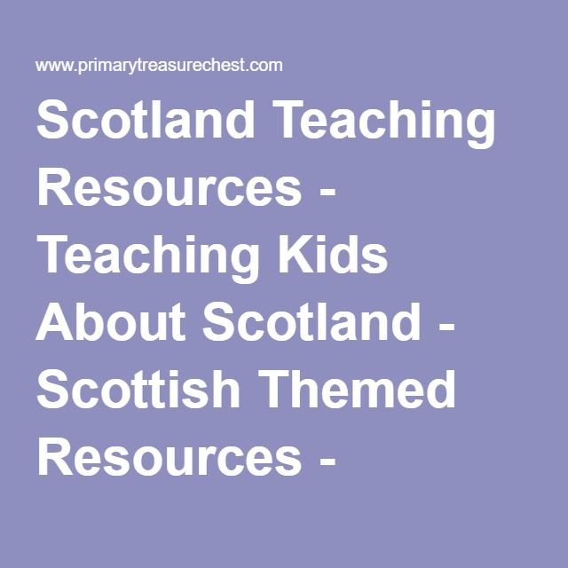 Scotland Teaching Resources - Teaching Kids About Scotland - Scottish Themed Resources - Learning Scotland - Primary Resources - Classroom Lessons on Scotland - Classroom Plans on Scotland - Classroom Activities on Scotland - Classroom Lesson Plans on Scotland - Primary Resources on Scotland - Teaching Ideas about Scotland - Printables for kindergarten and elementary schools - Resources for kindergarten and elementary schools - Resources for Teaching - Teachers Website