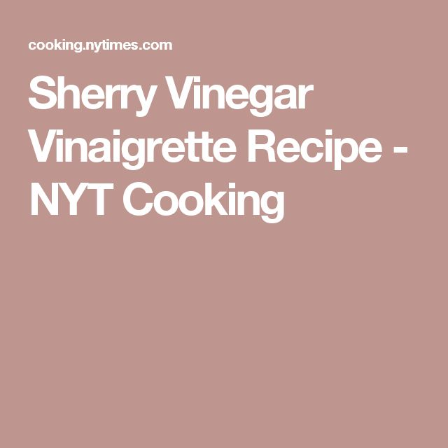 Sherry Vinegar Vinaigrette Recipe - NYT Cooking