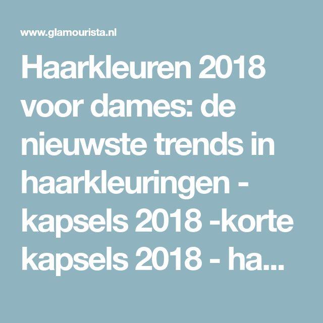 Haarkleuren 2018 voor dames: de nieuwste trends in haarkleuringen - kapsels 2018 -korte kapsels 2018 - haarkleuren - kapsels voor dames - mannenkapsels - kinderkapsels - communiekapsels - bruidskapsels 2018