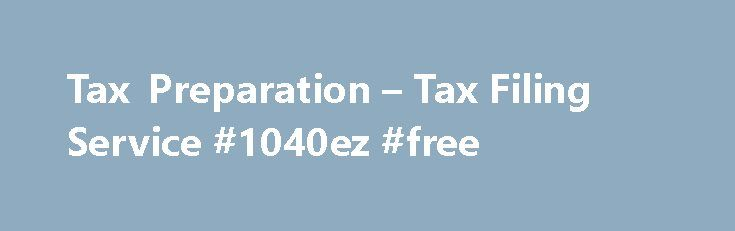Tax Preparation – Tax Filing Service #1040ez #free http://incom.remmont.com/tax-preparation-tax-filing-service-1040ez-free/  #income tax preparers # THE FRIENDLY, ACCURATE TAX PREPARATION SERVICE YOU DESERVE *Offer Details and Disclosures Liberty Tax Offices Send a Friend Referral Program: With paid tax preparation. Valid at participating locations. Referred friends must be new customers and have their taxes prepared at Liberty Tax. Cannot be combined with other offers or used toward…