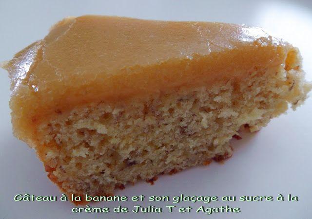 GATEAU GAGA - Love cakes: Gateau à la banane et son glaçage au sucre à la crème de Julia T et Agathe, absolument divin (je confirme!!)