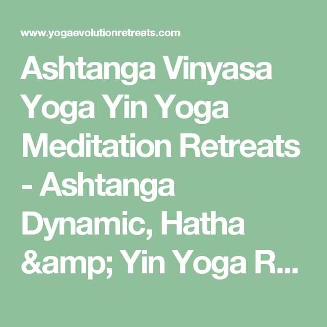 Ashtanga Vinyasa Yoga Yin Yoga Meditation Retreats - Ashtanga Dynamic, Hatha & Yin Yoga Retreats