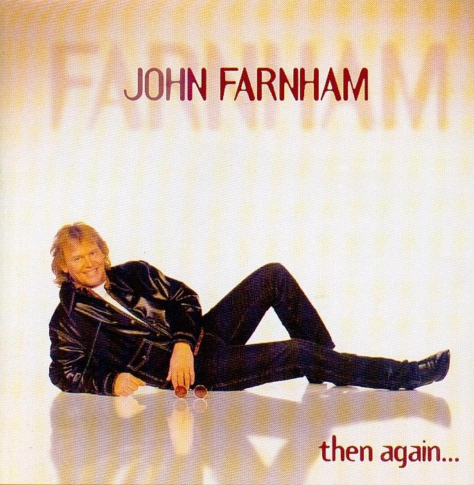 John Farnham - Then again...