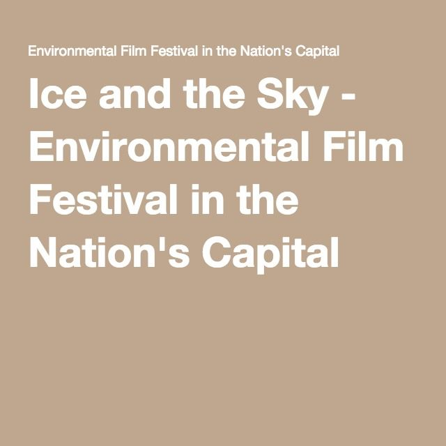 Ice and the Sky - Environmental Film Festival in the Nation's Capital