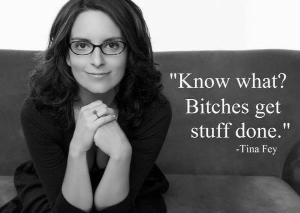 Bitches get stuff done: Tinafey, Stuff, Quotes, Truths, So True, Bitch, Living, True Stories, Tina Fey