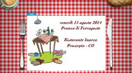 Venerdì 15 agosto Pranzo di Ferragosto scarica il menu in pdf: http://www.ristoranteinarca.it/pdf/INARCAferragosto014.pdf prenotazioni al numero 031 620424
