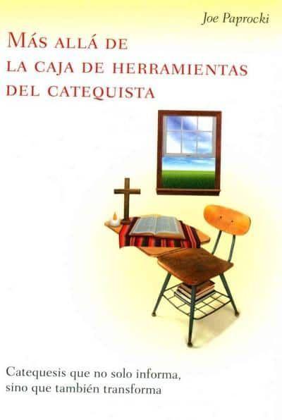 Mas alla de la caja de herramientas del catequista / Beyond the Catechist's Toolkit: Catequesis que no solo infor...