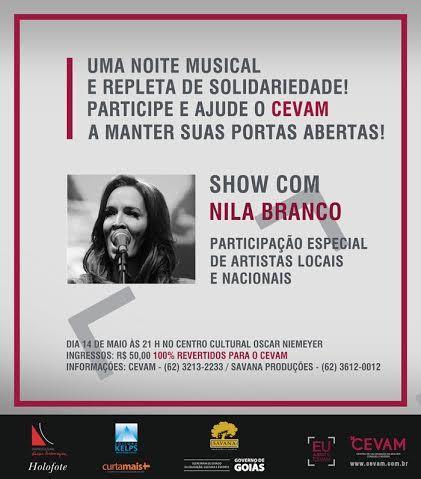 Nila Branco lança DVD e realiza show beneficente em prol do Cevam no dia 14 de maio, às 21 horas, no Centro Cultural Oscar Niemayer. Veja no site Arroz de Fyesta como garantir o seu ingresso.