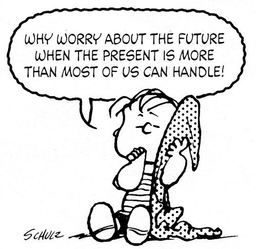 Peanuts - Good advice Linus. Charles Schultz often paraphrased The Bible as he did in this cartoon...., miss him.